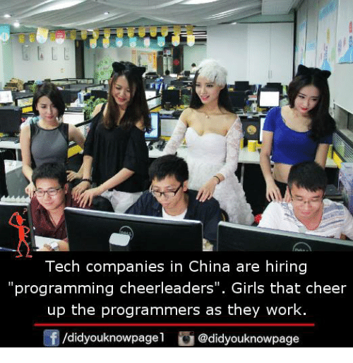 "cheerleaders: Tech companies in China are hiring  ""programming cheerleaders"". Girls that cheer  up the programmers as they work.  /didyouknowpagel@didyouknowpage"