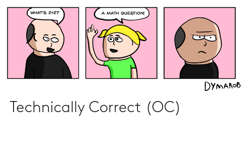 Correct: Technically Correct (OC)