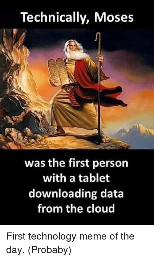 Technology Meme: Technically, Moses  was the first person  with a tablet  downloading data  from the cloud