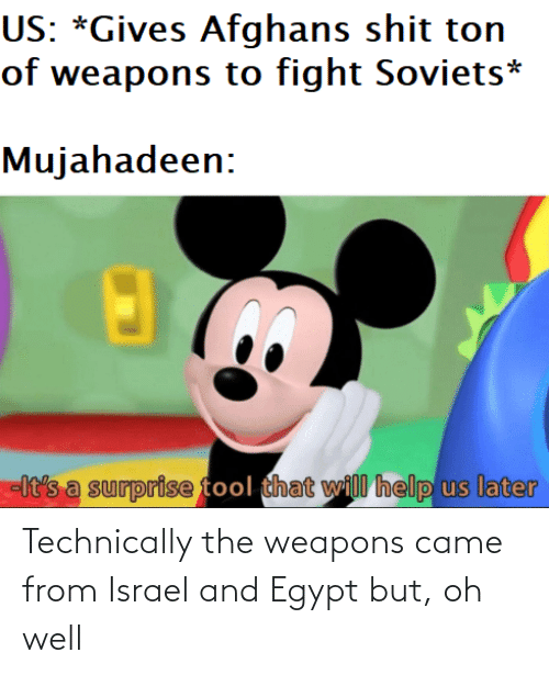 technically: Technically the weapons came from Israel and Egypt but, oh well