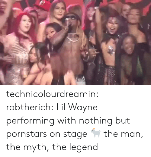 Pornstars: technicolourdreamin:  robtherich:  Lil Wayne performing with nothing but pornstars on stage  🐐   the man, the myth, the legend