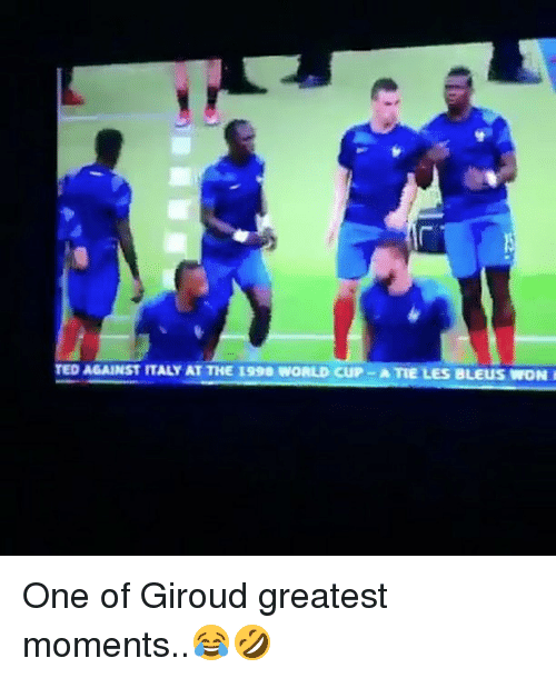 Memes, Ted, and World Cup: TED AGAINST ITALY AT THE 1998 WORLD CUP -ATIE LES BLEus WON One of Giroud greatest moments..😂🤣