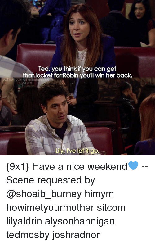 Memes, Ted, and Nice: Ted, you think if you can get  that locket for Robin you'll win her back.  howirme  OUrmotherthef  nstagram  Lily, I've leti {9x1} Have a nice weekend💙 -- Scene requested by @shoaib_burney himym howimetyourmother sitcom lilyaldrin alysonhannigan tedmosby joshradnor
