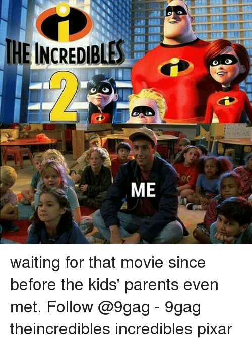9gag, Memes, and Parents: TEDIBLES  i2  ME waiting for that movie since before the kids' parents even met. Follow @9gag - 9gag theincredibles incredibles pixar