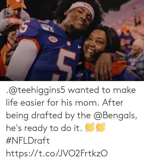 hes: .@teehiggins5 wanted to make life easier for his mom.  After being drafted by the @Bengals, he's ready to do it. 👏👏 #NFLDraft https://t.co/JVO2FrtkzO