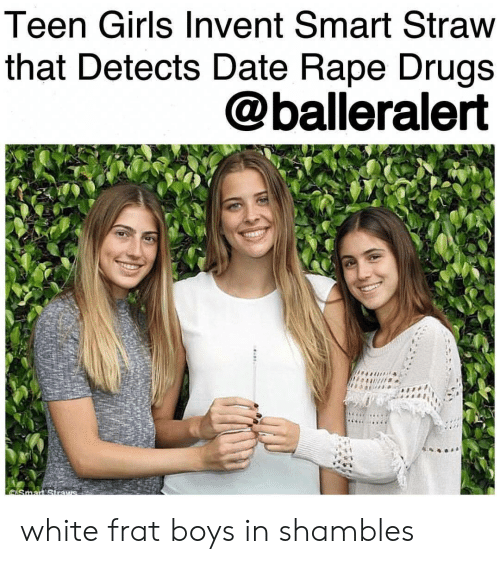 shambles: Teen Girls Invent Smart Straw  that Detects Date Rape Drugs  @balleralert white frat boys in shambles