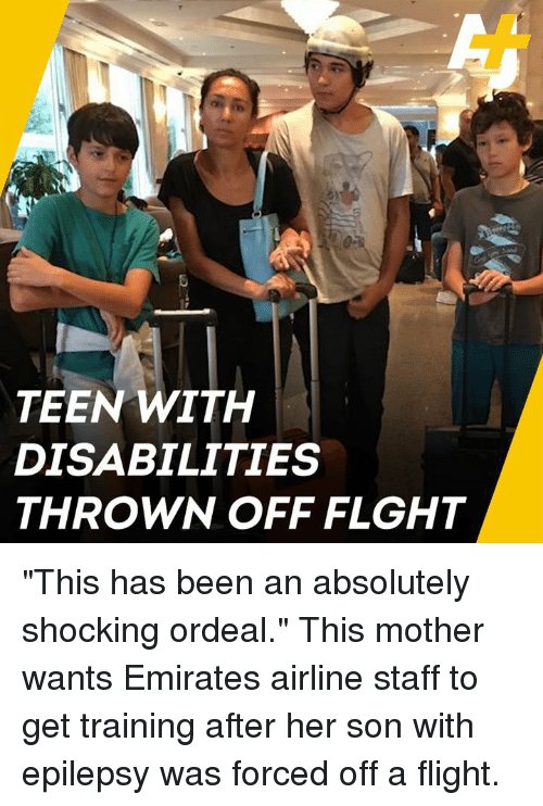"""Memes, Emirates, and Flight: TEEN WITH  DISABILITIES  THROWN OFF FLGHT """"This has been an absolutely shocking ordeal.""""   This mother wants Emirates airline staff to get training after her son with epilepsy was forced off a flight."""