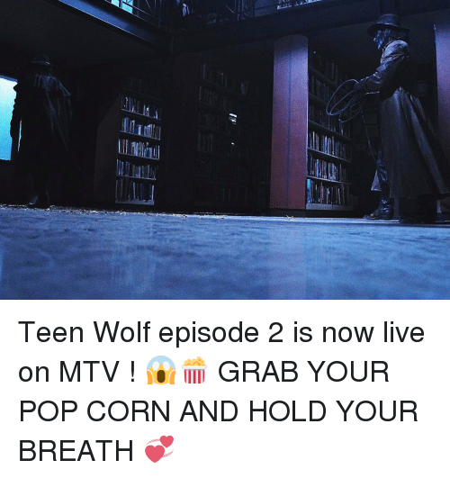 Memes, Mtv, and Pop: Teen Wolf episode 2 is now live on MTV ! 😱🍿 GRAB YOUR POP CORN AND HOLD YOUR BREATH 💞