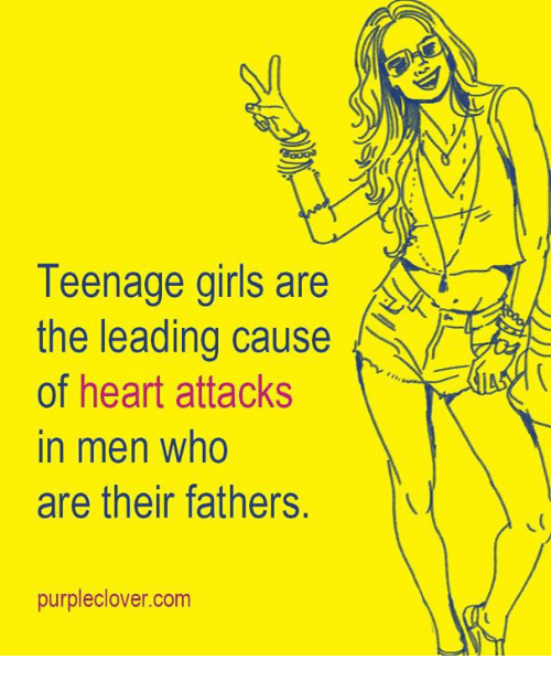 teenage girl: Teenage girls are  the leading cause  of heart attacks  in men who  are their fathers  purple clover com