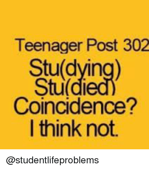 I Think Not: Teenager Post 302  Stu(dying)  Stu di  Coincidence?  I think not. @studentlifeproblems
