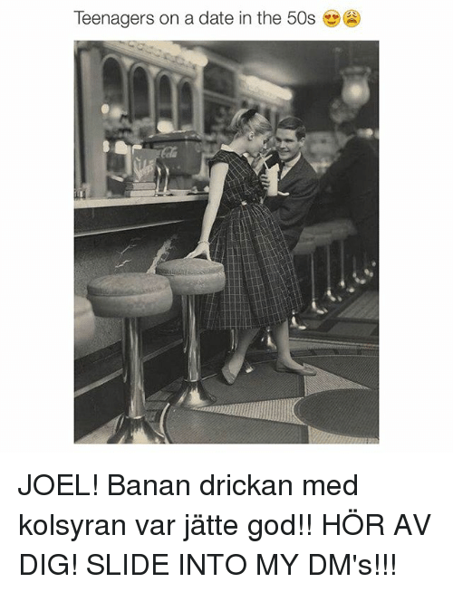 Slide Into My Dms: Teenagers on a date in the 50s JOEL! Banan drickan med kolsyran var jätte god!! HÖR AV DIG! SLIDE INTO MY DM's!!!