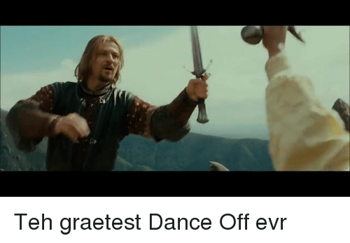 Dancing, The Lord of the Rings, and Dance: Teh graetest Dance Off evr