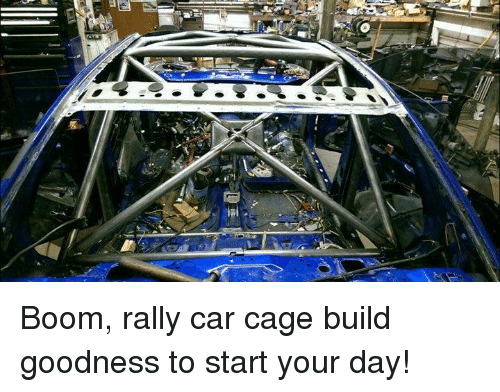 rally car: tel Boom, rally car cage build goodness to start your day!