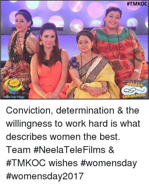 Womensday: Tele Films  #TMKOC  Taarak Me  OOLITAH  CHASHMAH Conviction, determination & the willingness to work hard is what describes women the best. Team #NeelaTeleFilms & #TMKOC wishes #womensday #womensday2017