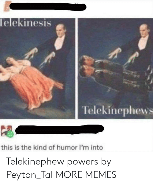 powers: Telekinephew powers by Peyton_Tal MORE MEMES