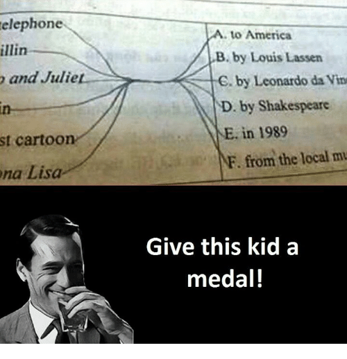 America, Shakespeare, and Cartoon: telephone  to America  B. by Louis Lassen  and Julie  E. by Leonardo  da Vin  D. by Shakespeare  E. in 1989  st cartoon  F. from the local mu  na Lisa  Give this kid a  medal!