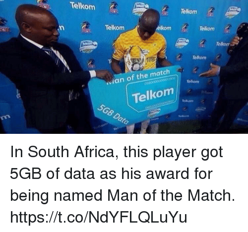 Africa, Soccer, and Match: Telkom  Telkom  Telkom  elkom  Telkom  Telkom  Telkom  wan of the match  Telkom  5GB Data In South Africa, this player got 5GB of data as his award for being named Man of the Match. https://t.co/NdYFLQLuYu