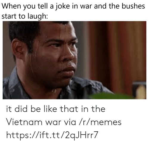 Vietnam: tell a joke in war and the bushes  When  you  start to laugh: it did be like that in the Vietnam war via /r/memes https://ift.tt/2qJHrr7
