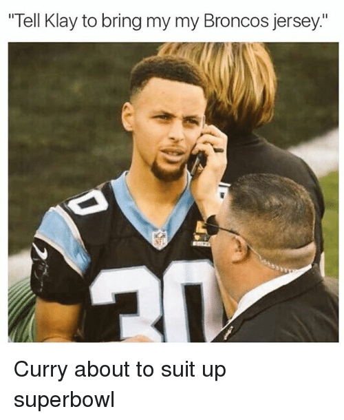 "Nba, Broncos, and Suits: ""Tell Klay to bring my my Broncos jersey."" Curry about to suit up superbowl"