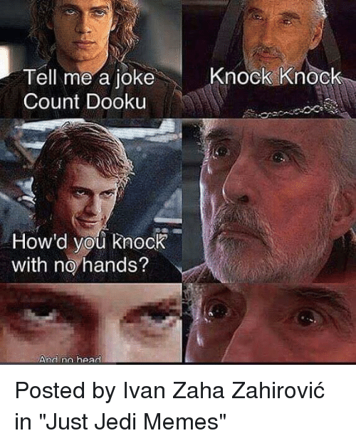 """Head, Jedi, and Memes: Tell me a jokeKnoc  Count Dooku  How'd you knock  with no hands?  Andinn head Posted by Ivan Zaha Zahirović in """"Just Jedi Memes"""""""