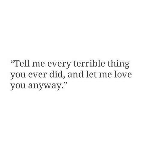"""Me Love You: """"Tell me every terrible thing  you ever did, and let me love  you anyway.""""  93"""