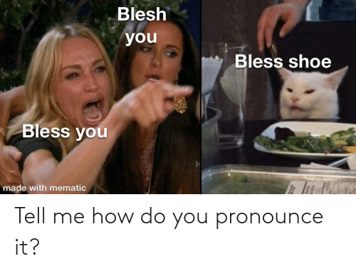 how do you pronounce: Tell me how do you pronounce it?