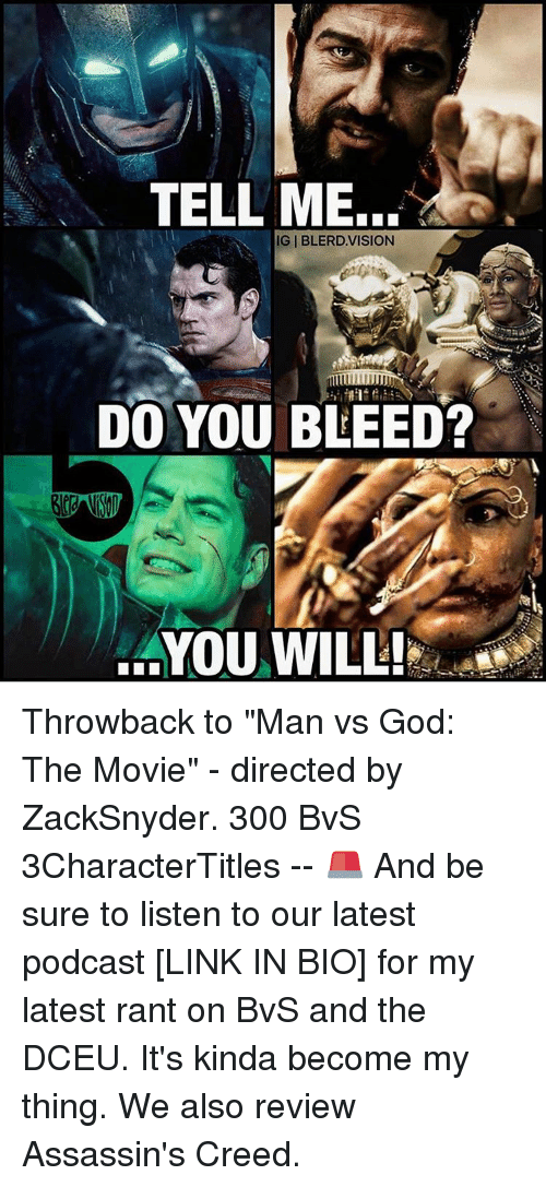 """assassin creed: TELL ME...  IGIBLERD.VISION  DO YOU BLEED?  ...YOU WILL! Throwback to """"Man vs God: The Movie"""" - directed by ZackSnyder. 300 BvS 3CharacterTitles -- 🚨 And be sure to listen to our latest podcast [LINK IN BIO] for my latest rant on BvS and the DCEU. It's kinda become my thing. We also review Assassin's Creed."""