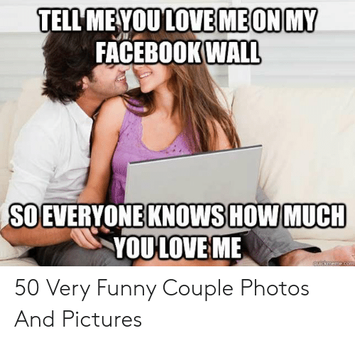 Funny Couple: TELL MEYOULOVE MEON MY  FACEBOOKWALL  SO EVERYONE KNOWS HOW MUCH  YOULOVE ME 50 Very Funny Couple Photos And Pictures