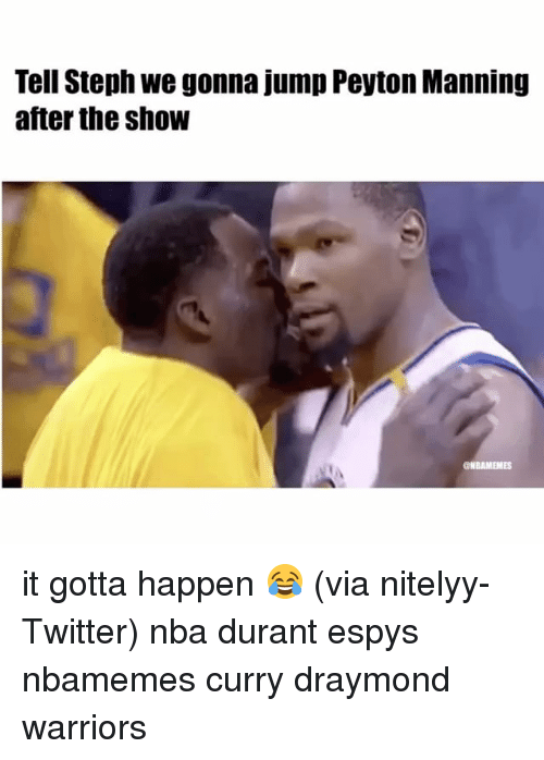 Basketball, Nba, and Peyton Manning: Tell Steph we gonna jump Peyton Manning  after the show  ONBAMEMES it gotta happen 😂 (via nitelyy-Twitter) nba durant espys nbamemes curry draymond warriors