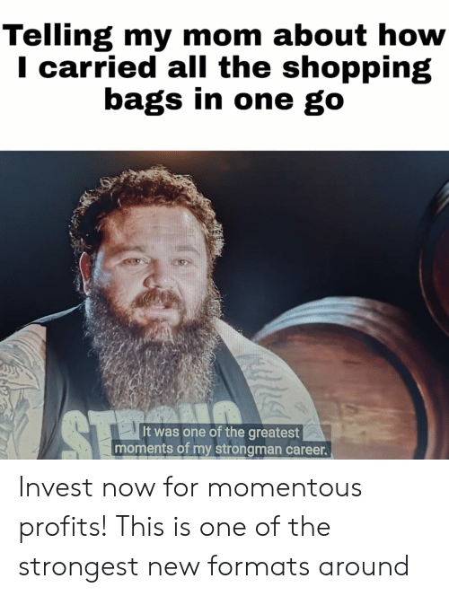 momentous: Telling my mom about how  I carried all the shopping  bags in one go  ST  It was one of the greatest  moments of my strongman career. Invest now for momentous profits! This is one of the strongest new formats around