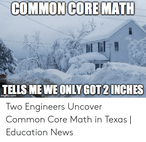 Common Core Math Meme: TELLS ME WE ONLY GOT 2 INCHES  imgflip.comm Two Engineers Uncover Common Core Math in Texas | Education News