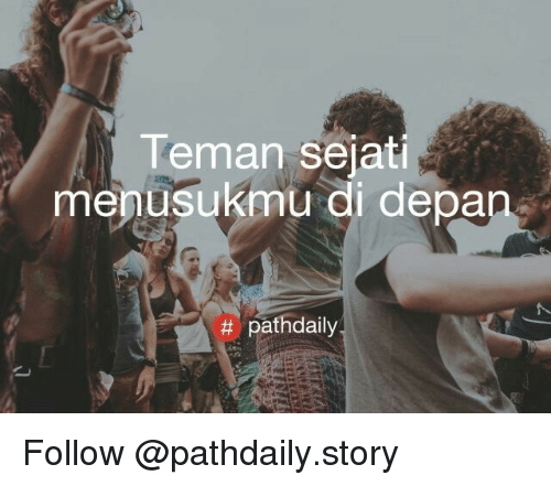Memes, 🤖, and Following: Teman sejati  menusukmu di depan  tt pathdaily Follow @pathdaily.story