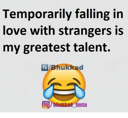Fall: Temporarily falling in  love with strangers is  my greatest talent.  fb Bhukkad  @rbhukkad insta