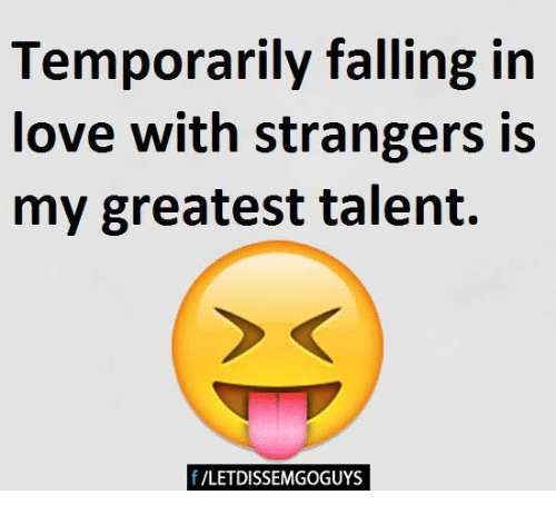 Fall: Temporarily falling in  love with strangers is  my greatest talent.  f /LETDISSEMGOGUYS