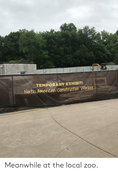 Exhibit: TEMPORARY EXHIBIT:  North American Construction Worker Meanwhile at the local zoo.