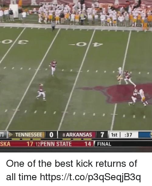 Memes, Arkansas, and Best: TENNESSEE 0 8 ARKANSAS 7  SKA 17 12PENN STATE 14 FINAL  4  1st |:37 One of the best kick returns of all time https://t.co/p3qSeqjB3q