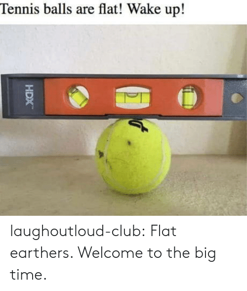 Flat Earthers: Tennis balls are flat! Wake up! laughoutloud-club:  Flat earthers. Welcome to the big time.