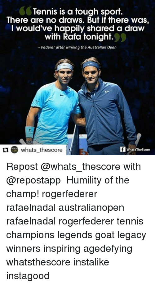 Memes, Goat, and Tennis: Tennis is a tough sport.  There are no draws. But if there was  I would've happily shared a draw  with Rafa tonight.  Federer after winning the Australian Open  tu whats thescore  What'sTheScore Repost @whats_thescore with @repostapp ・・・ Humility of the champ! rogerfederer rafaelnadal australianopen rafaelnadal rogerfederer tennis champions legends goat legacy winners inspiring agedefying whatsthescore instalike instagood