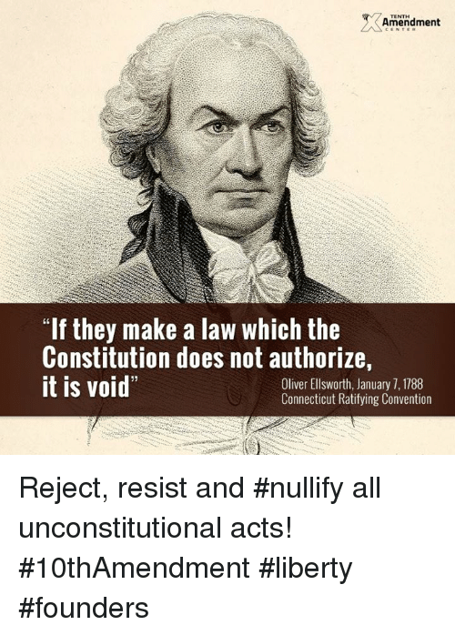 "Memes, Connecticut, and Constitution: TENTH  Amendment  ""If they make a law which the  Constitution does not authorize  it is void""  Oliver Ellsworth, January 7, 1788  Connecticut Ratifying Convention Reject, resist and #nullify all unconstitutional acts!  #10thAmendment #liberty #founders"