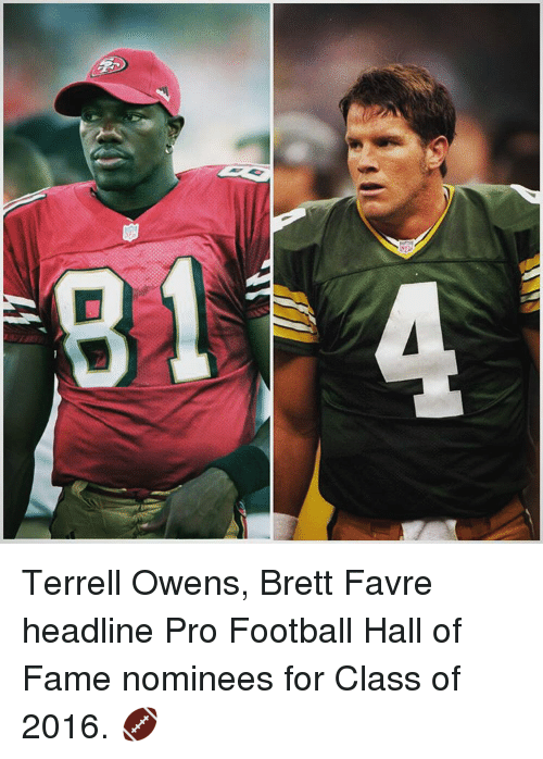 terrell owens: Terrell Owens, Brett Favre headline Pro Football Hall of Fame nominees for Class of 2016. 🏈