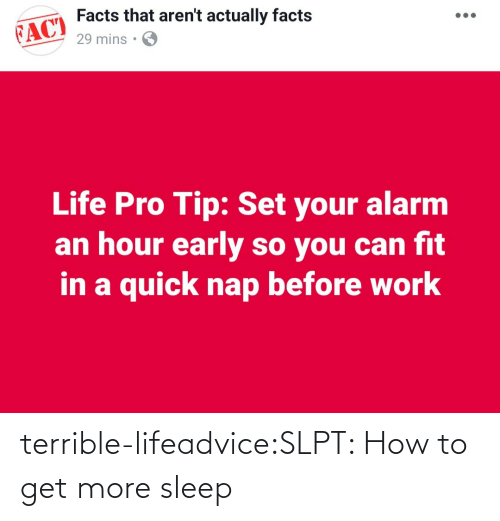 terrible: terrible-lifeadvice:SLPT: How to get more sleep