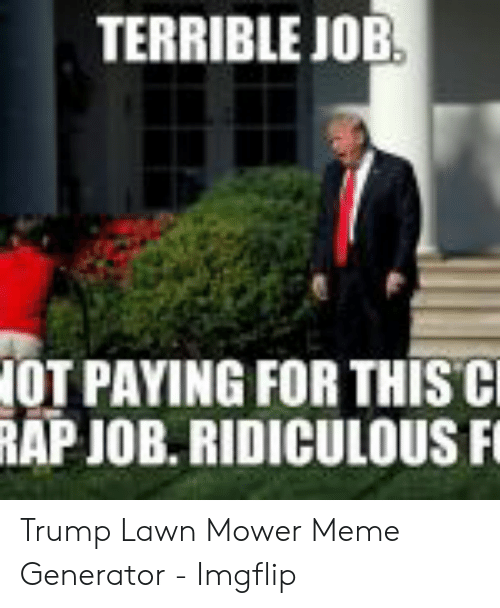 25 Best Memes About White House Lawn Mower Meme White