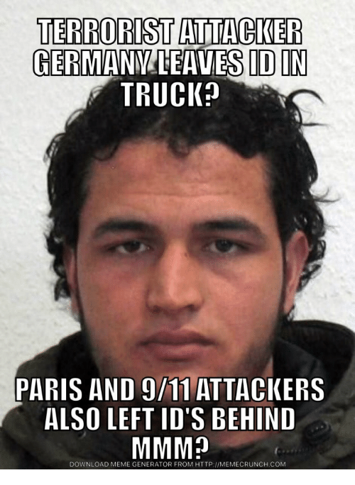 Isis Terrorist Meme Funny: TERRORIST  GER  IDIN  TRUCK?  PARIS AND 9/11 ATTACKERS  ALSO LEFT ID'S BEHIND  MMMp  DOWNLOAD MEME GENERATOR FROM HTTP://MEMECRUNCH COM