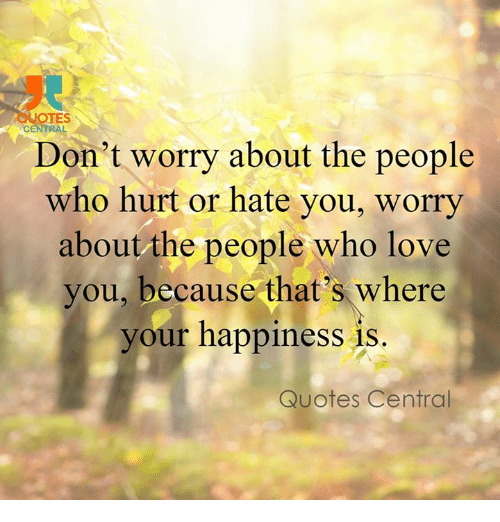 TES CENTRAL Don't Worry About The People Who Hurt Or Hate