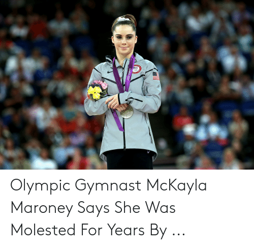 Maroney Says: TES  London 2012 Olympic Gymnast McKayla Maroney Says She Was Molested For Years By ...