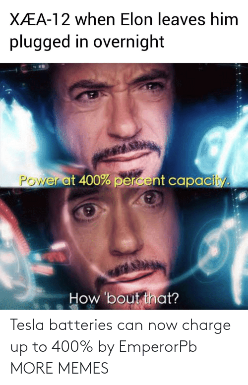 batteries: Tesla batteries can now charge up to 400% by EmperorPb MORE MEMES