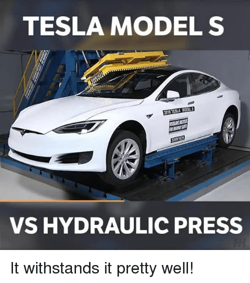 Withstanded: TESLA MODEL S  VS HYDRAULIC PRESS It withstands it pretty well!