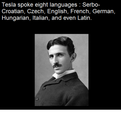 Croatian: Tesla spoke eight languages Serbo-  Croatian, Czech, English, French, German,  Hungarian, Italian, and even Latin.
