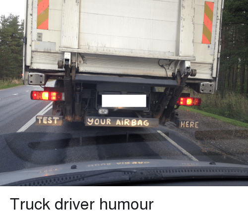 TEST YOUR AIR BAG HERE Truck Driver Humour | Funny Meme on ...