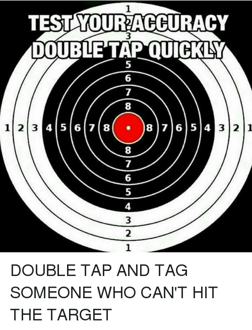 Memes, Target, and Tag Someone: TESTLAYOUR2ACCURACY  DOUBLE TAP QUICK  1 2 3 4 5 6 7 8  )8 7 6 5 4 3 2 1 DOUBLE TAP AND TAG SOMEONE WHO CAN'T HIT THE TARGET